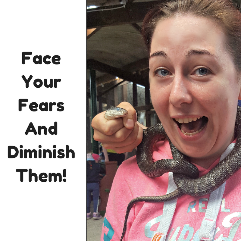 Face your fears and diminish them!