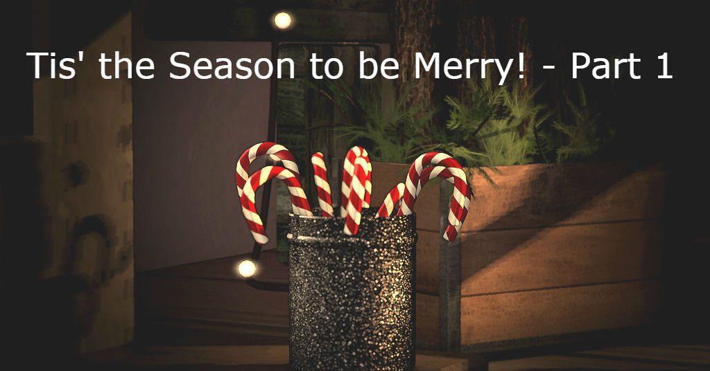 Tis' the Season to be Merry! – Part 1
